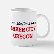 Trust Me, I'm from Baker City Oregon Mugs