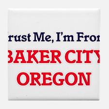 Trust Me, I'm from Baker City Oregon Tile Coaster