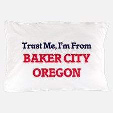 Trust Me, I'm from Baker City Oregon Pillow Case