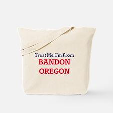 Trust Me, I'm from Bandon Oregon Tote Bag
