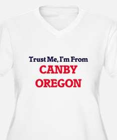 Trust Me, I'm from Canby Oregon Plus Size T-Shirt