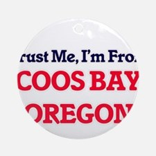 Trust Me, I'm from Coos Bay Oregon Round Ornament