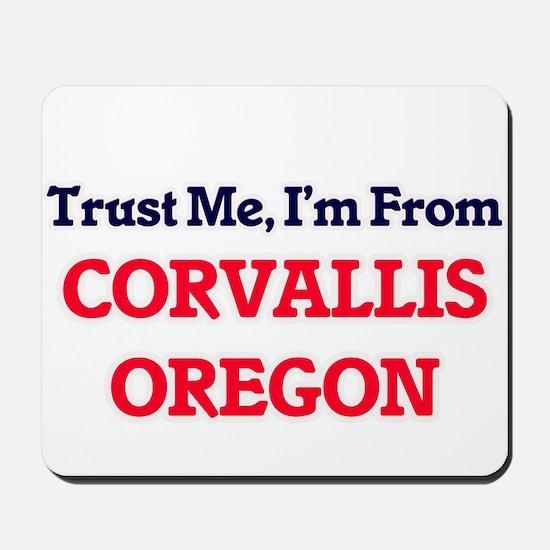Trust Me, I'm from Corvallis Oregon Mousepad