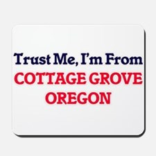 Trust Me, I'm from Cottage Grove Oregon Mousepad