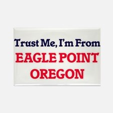 Trust Me, I'm from Eagle Point Oregon Magnets
