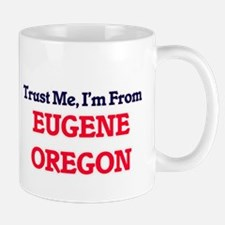 Trust Me, I'm from Eugene Oregon Mugs