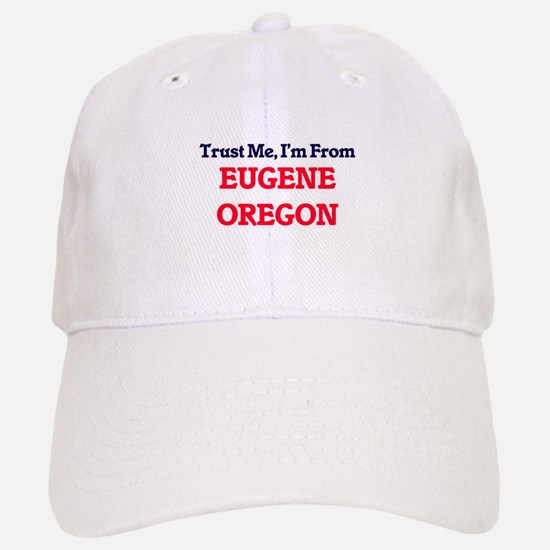Trust Me, I'm from Eugene Oregon Baseball Baseball Cap