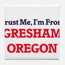 Trust Me, I'm from Gresham Oregon Tile Coaster