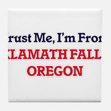 Trust Me, I'm from Klamath Falls Oreg Tile Coaster