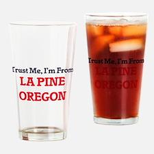 Trust Me, I'm from La Pine Oregon Drinking Glass