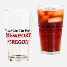 Trust Me, I'm from Newport Oregon Drinking Glass