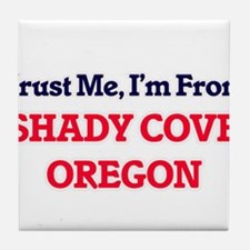 Trust Me, I'm from Shady Cove Oregon Tile Coaster