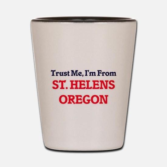 Trust Me, I'm from St. Helens Oregon Shot Glass