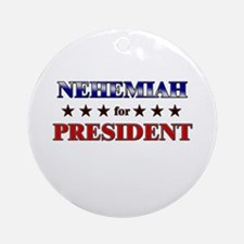 NEHEMIAH for president Ornament (Round)