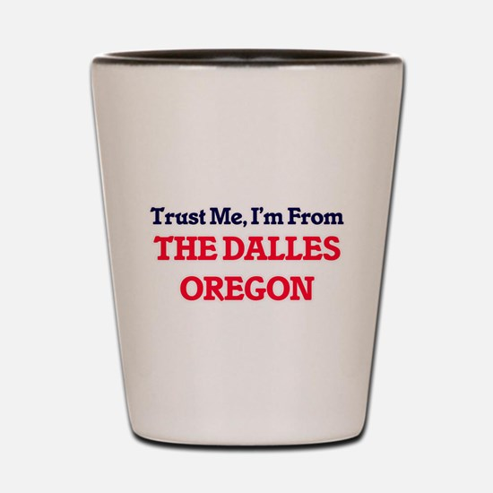 Trust Me, I'm from The Dalles Oregon Shot Glass