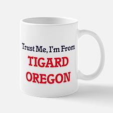 Trust Me, I'm from Tigard Oregon Mugs