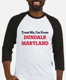 Trust Me, I'm from Dundalk Marylan Baseball Jersey