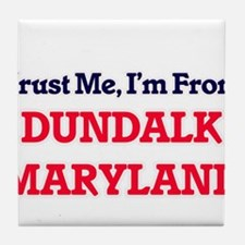 Trust Me, I'm from Dundalk Maryland Tile Coaster