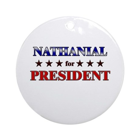 NATHANIAL for president Ornament (Round)