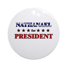 NATHANAEL for president Ornament (Round)