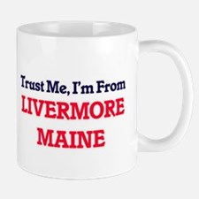 Trust Me, I'm from Livermore Maine Mugs