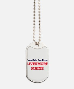 Trust Me, I'm from Livermore Maine Dog Tags