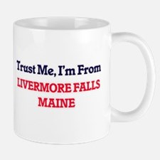 Trust Me, I'm from Livermore Falls Maine Mugs