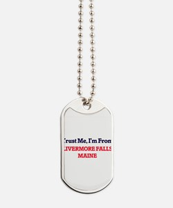 Trust Me, I'm from Livermore Falls Maine Dog Tags