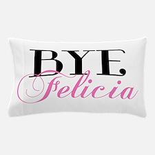 BYE Felicia Sassy Slang Humor Pillow Case
