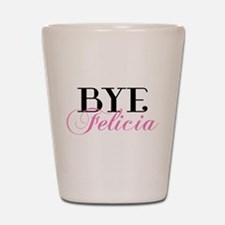 BYE Felicia Sassy Slang Humor Shot Glass