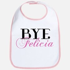 BYE Felicia Sassy Slang Humor Bib