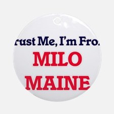 Trust Me, I'm from Milo Maine Round Ornament