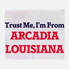 Trust Me, I'm from Arcadia Louisiana Throw Blanket