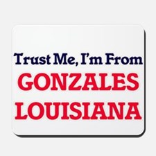 Trust Me, I'm from Gonzales Louisiana Mousepad