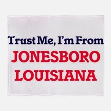 Trust Me, I'm from Jonesboro Louisia Throw Blanket