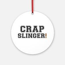 CRAP SLINGER! - Round Ornament