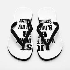 Hang With My Standard Schnauzer Flip Flops