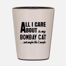 All I care about is my Bombay Shot Glass