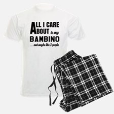All I care about is my Bambin Pajamas