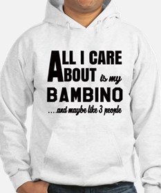 All I care about is my Bambino Hoodie