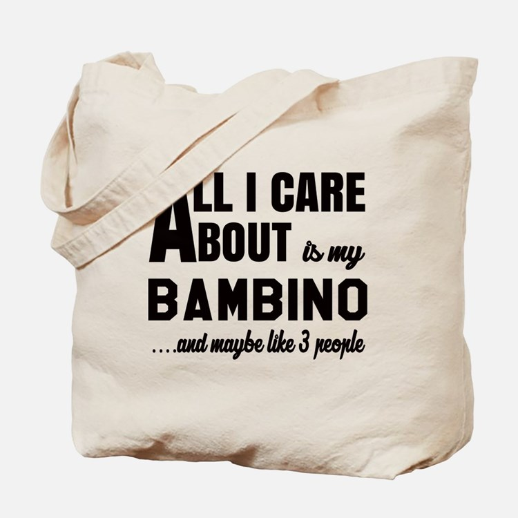 All I care about is my Bambino Tote Bag