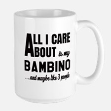 All I care about is my Bambino Large Mug