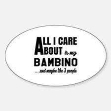All I care about is my Bambino Decal