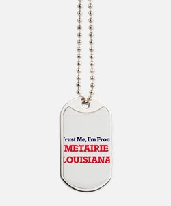 Trust Me, I'm from Metairie Louisiana Dog Tags