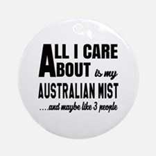 All I care about is my Australian M Round Ornament