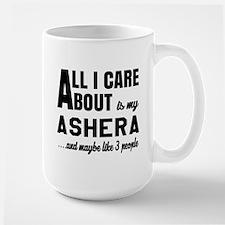 All I care about is my Ashera Large Mug