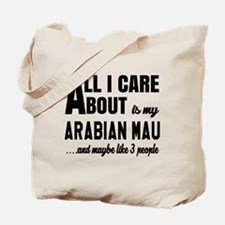 All I care about is my Arabian Mau Tote Bag