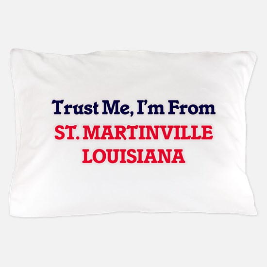 Trust Me, I'm from St. Martinville Lou Pillow Case