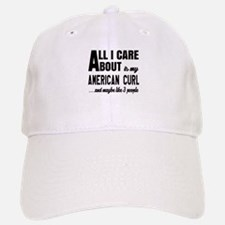 All I care about is my American Curl Baseball Baseball Cap