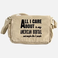 All I care about is my American Bobt Messenger Bag